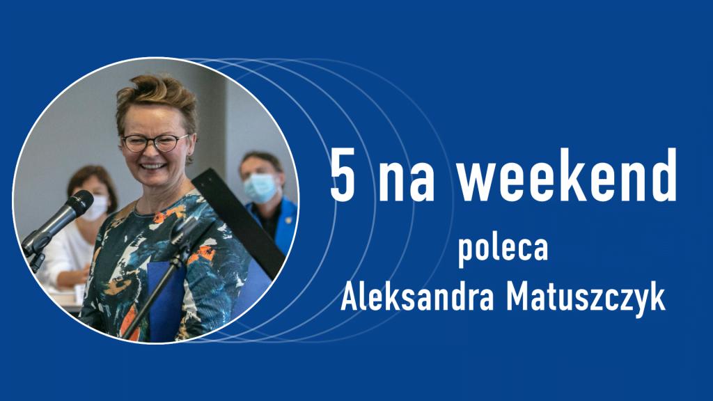 5 na weekend: Aleksandra Matuszczyk