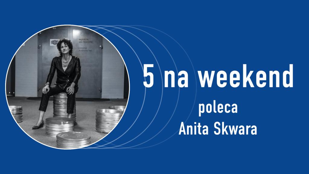 5 na weekend: Anita Skwara
